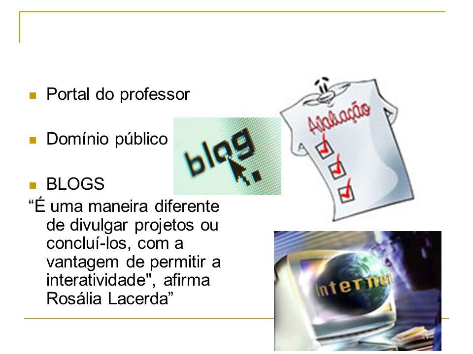 Portal do professor Domínio público BLOGS É uma maneira diferente de divulgar projetos ou concluí-los, com a vantagem de permitir a interatividade