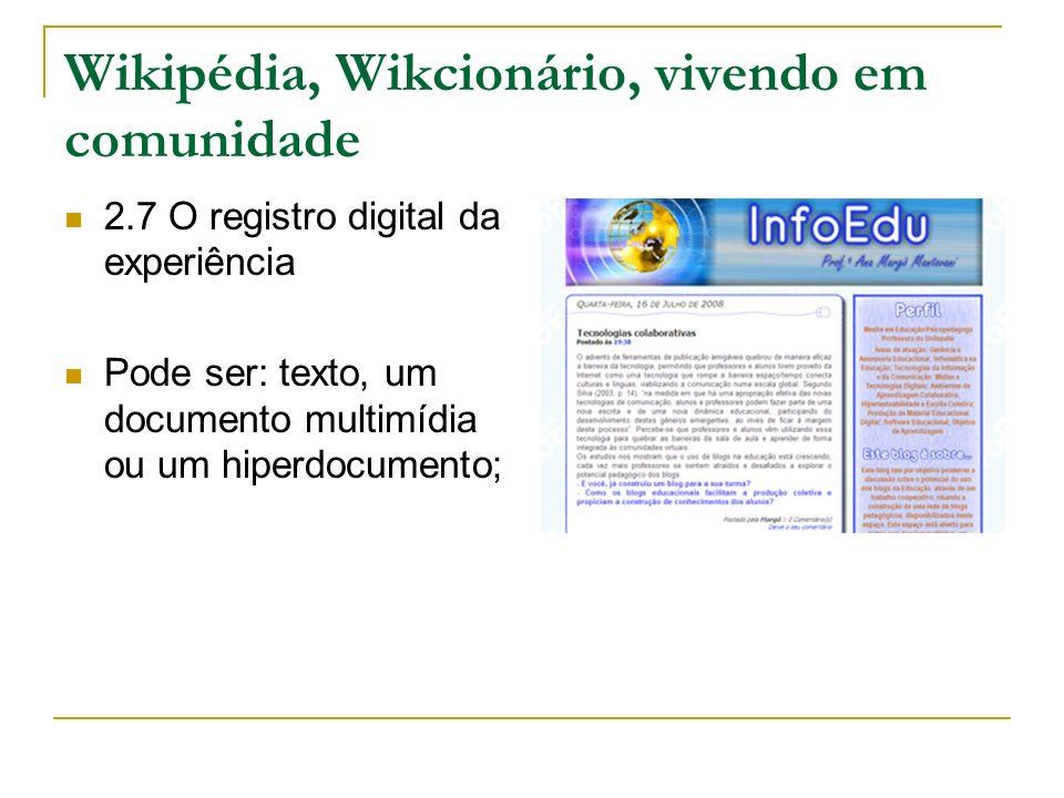 Wikipédia, Wikcionário, vivendo em comunidade 2.7 O registro digital da experiência Pode ser: texto, um documento multimídia ou um hiperdocumento;