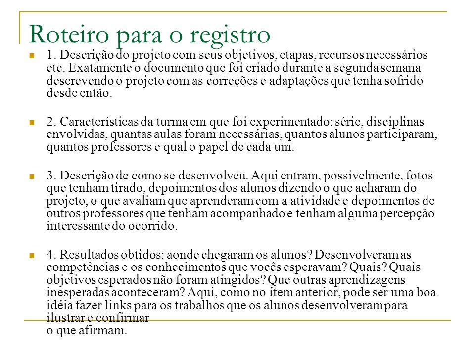 Roteiro para o registro 1. Descrição do projeto com seus objetivos, etapas, recursos necessários etc. Exatamente o documento que foi criado durante a