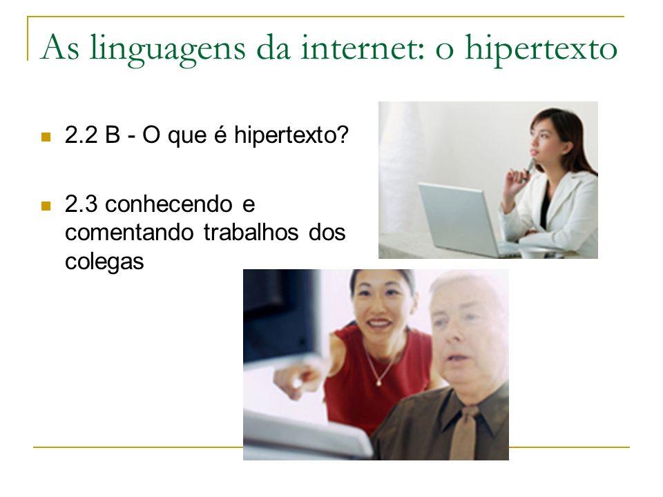 As linguagens da internet: o hipertexto 2.2 B - O que é hipertexto? 2.3 conhecendo e comentando trabalhos dos colegas