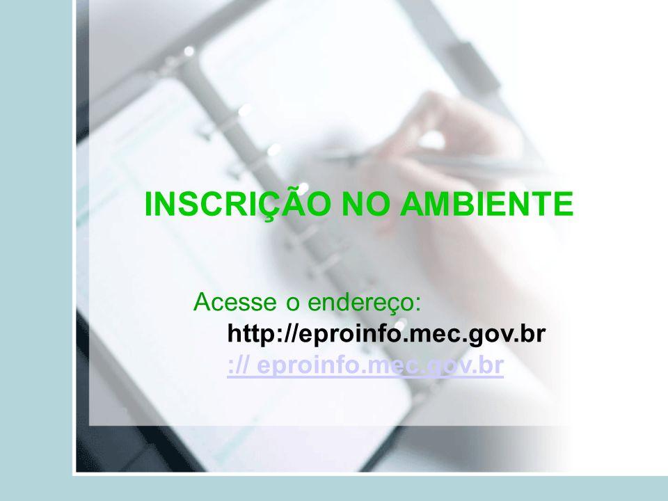 INSCRIÇÃO NO AMBIENTE Acesse o endereço: http://eproinfo.mec.gov.br :// eproinfo.mec.gov.br