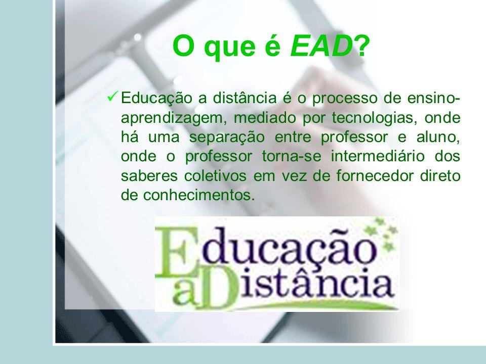 O que é EAD? Educação a distância é o processo de ensino- aprendizagem, mediado por tecnologias, onde há uma separação entre professor e aluno, onde o