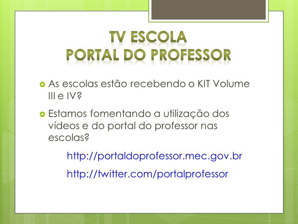 As escolas estão recebendo o KIT Volume III e IV? Estamos fomentando a utilização dos vídeos e do portal do professor nas escolas? http://portaldoprof