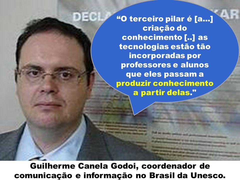 Guilherme Canela Godoi, coordenador de comunicação e informação no Brasil da Unesco. O terceiro pilar é [a...] criação do conhecimento [..] as tecnolo