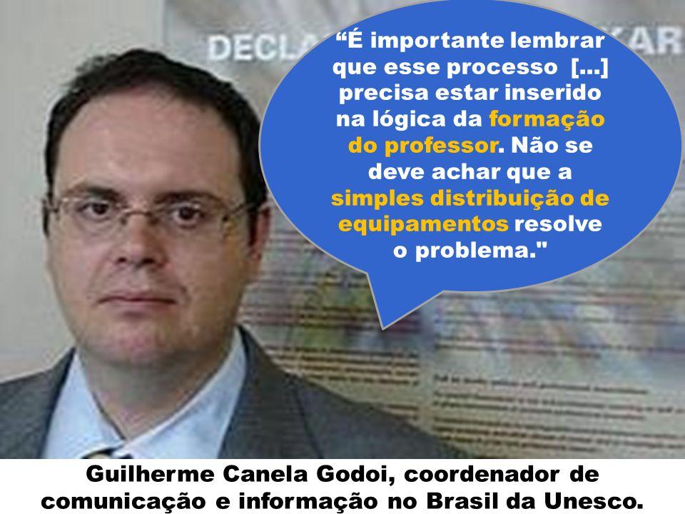 Guilherme Canela Godoi, coordenador de comunicação e informação no Brasil da Unesco. É importante lembrar que esse processo [...] precisa estar inseri