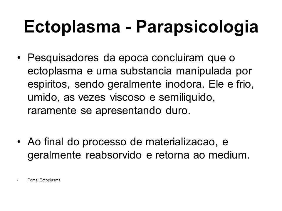 Ectoplasma - Parapsicologia Pesquisadores da epoca concluiram que o ectoplasma e uma substancia manipulada por espiritos, sendo geralmente inodora. El