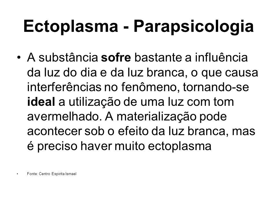 Ectoplasma - Parapsicologia A substância sofre bastante a influência da luz do dia e da luz branca, o que causa interferências no fenômeno, tornando-s