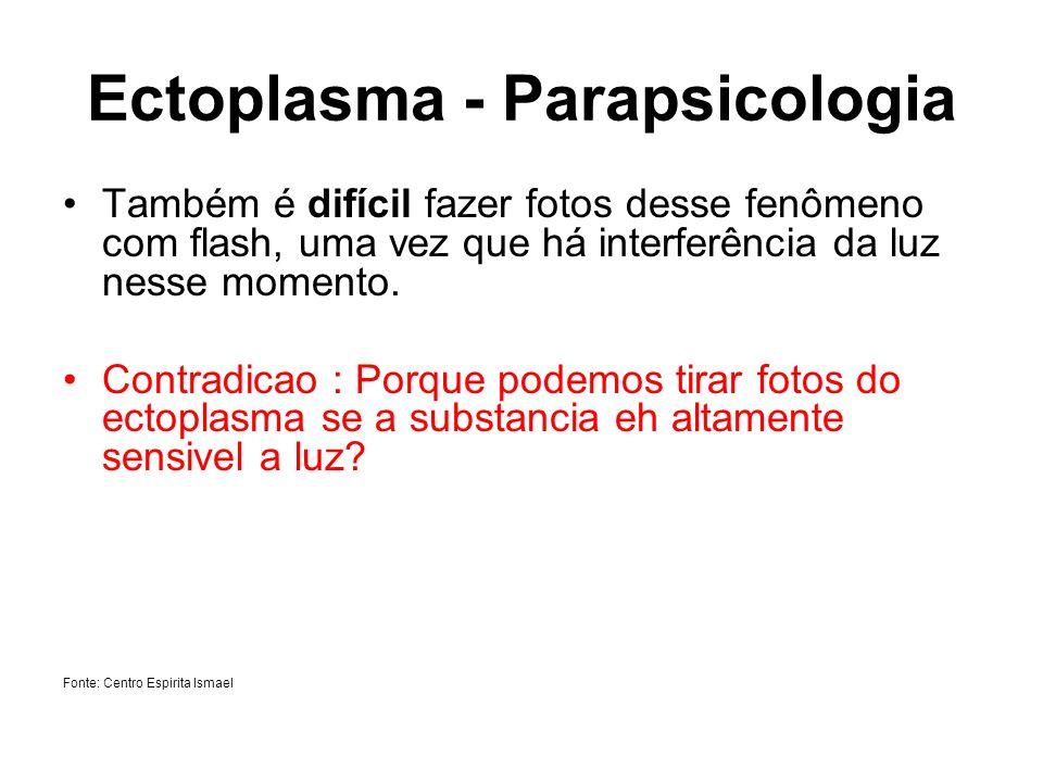 Ectoplasma - Parapsicologia Também é difícil fazer fotos desse fenômeno com flash, uma vez que há interferência da luz nesse momento. Contradicao : Po