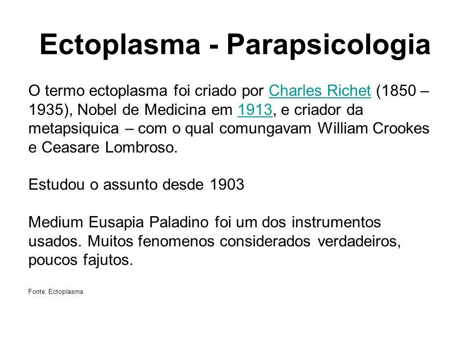 Ectoplasma - Parapsicologia O termo ectoplasma foi criado por Charles Richet (1850 –Charles Richet 1935), Nobel de Medicina em 1913, e criador da1913