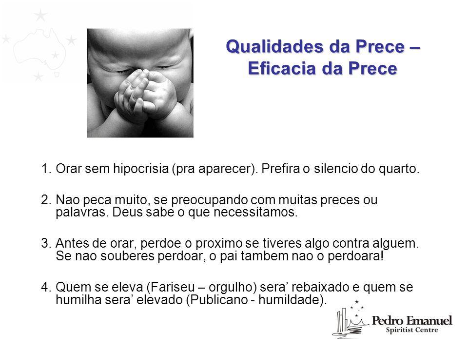 Qualidades da Prece – Acao da Prece 1.Quando fores orar, creia que obteras o que pedes.