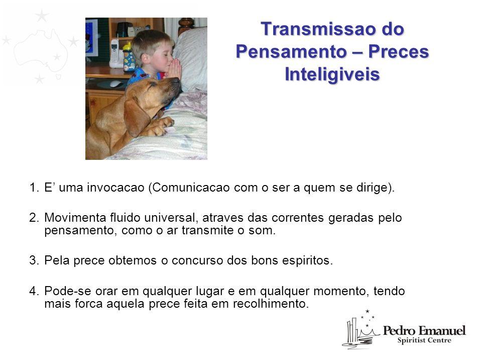 Transmissao do Pensamento – Preces Inteligiveis 1.E uma invocacao (Comunicacao com o ser a quem se dirige). 2.Movimenta fluido universal, atraves das