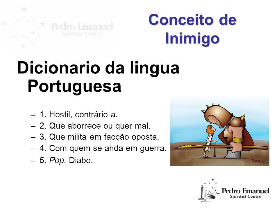 Conceito de Inimigo Dicionario da lingua Portuguesa –1. Hostil, contrário a. –2. Que aborrece ou quer mal. –3. Que milita em facção oposta. –4. Com qu
