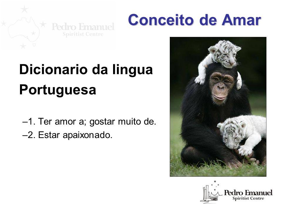 Conceito de Amar Dicionario da lingua Portuguesa –1. Ter amor a; gostar muito de. –2. Estar apaixonado.