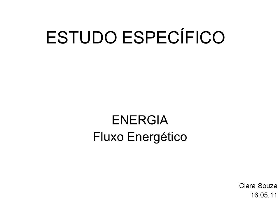 ESTUDO ESPECÍFICO ENERGIA Fluxo Energético Clara Souza 16.05.11