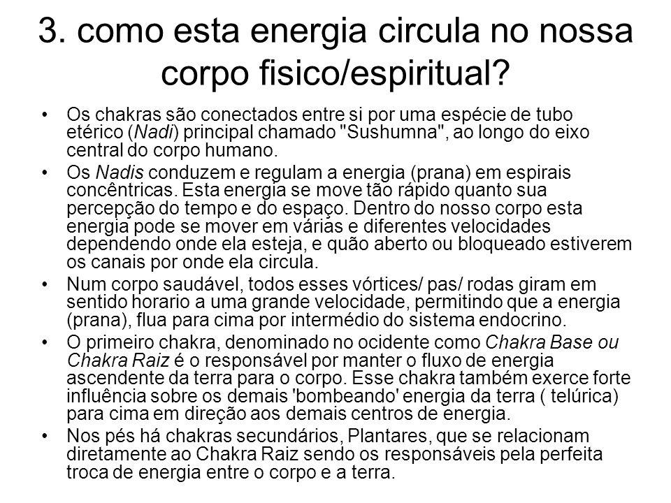 3. como esta energia circula no nossa corpo fisico/espiritual? Os chakras são conectados entre si por uma espécie de tubo etérico (Nadi) principal cha