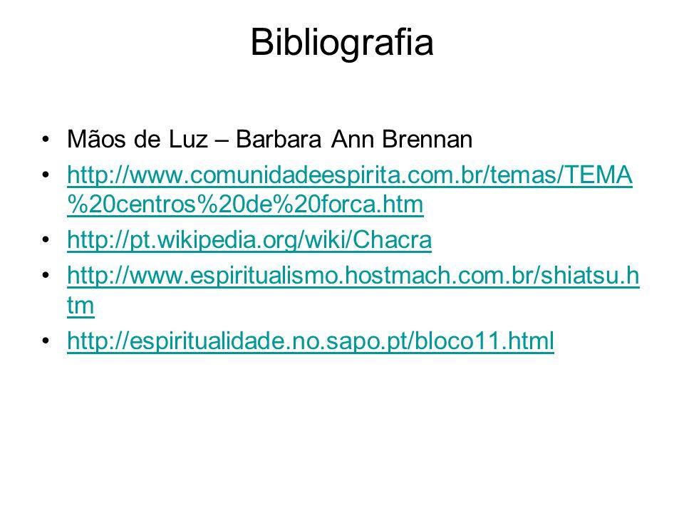 Bibliografia Mãos de Luz – Barbara Ann Brennan http://www.comunidadeespirita.com.br/temas/TEMA %20centros%20de%20forca.htmhttp://www.comunidadeespirit