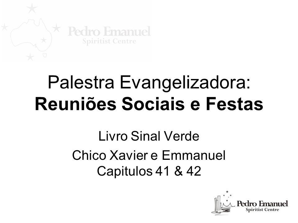 Palestra Evangelizadora: Reuniões Sociais e Festas Livro Sinal Verde Chico Xavier e Emmanuel Capitulos 41 & 42