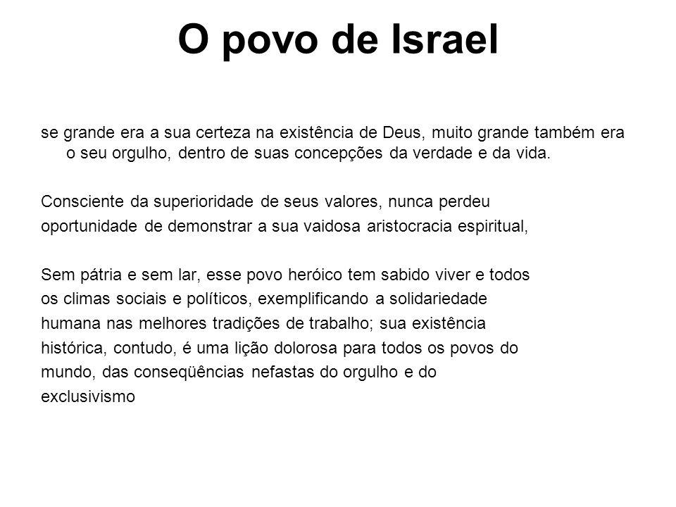 O povo de Israel se grande era a sua certeza na existência de Deus, muito grande também era o seu orgulho, dentro de suas concepções da verdade e da v