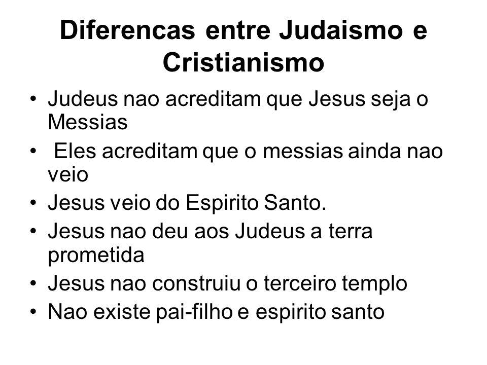 Diferencas entre Judaismo e Cristianismo Judeus nao acreditam que Jesus seja o Messias Eles acreditam que o messias ainda nao veio Jesus veio do Espir