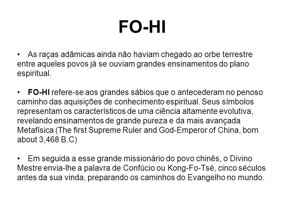 FO-HI As raças adâmicas ainda não haviam chegado ao orbe terrestre entre aqueles povos já se ouviam grandes ensinamentos do plano espiritual. FO-HI re