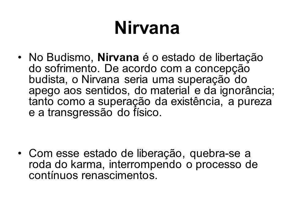 Nirvana No Budismo, Nirvana é o estado de libertação do sofrimento. De acordo com a concepção budista, o Nirvana seria uma superação do apego aos sent