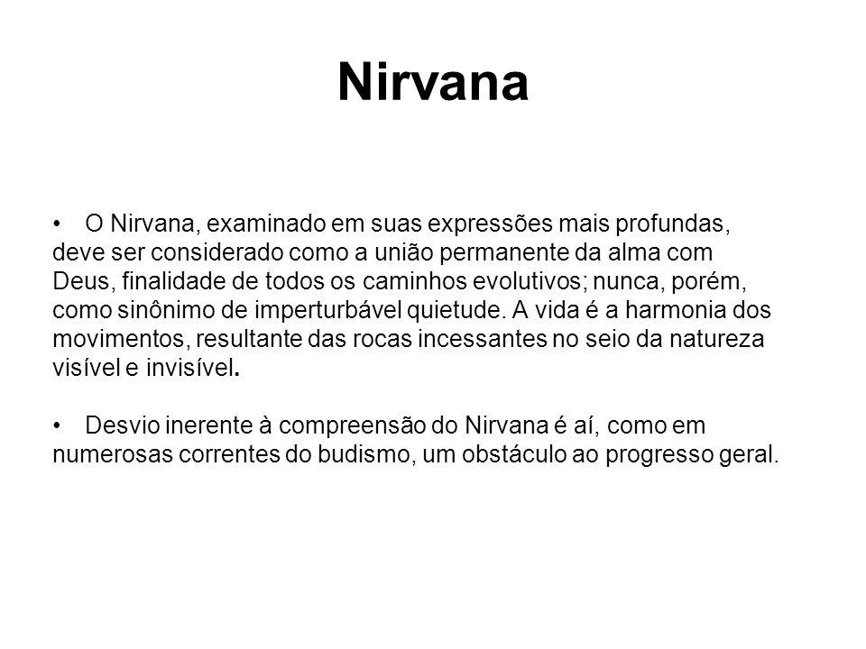 Nirvana O Nirvana, examinado em suas expressões mais profundas, deve ser considerado como a união permanente da alma com Deus, finalidade de todos os