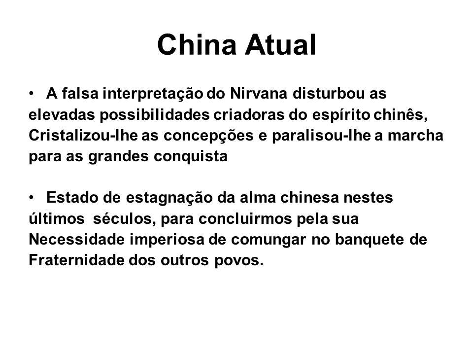 China Atual A falsa interpretação do Nirvana disturbou as elevadas possibilidades criadoras do espírito chinês, Cristalizou-lhe as concepções e parali