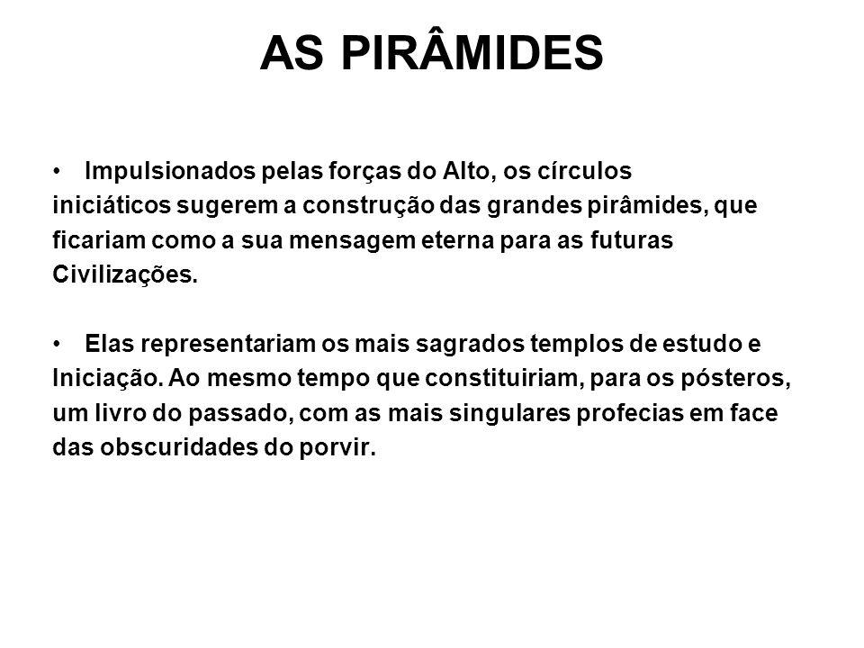 AS PIRÂMIDES Impulsionados pelas forças do Alto, os círculos iniciáticos sugerem a construção das grandes pirâmides, que ficariam como a sua mensagem