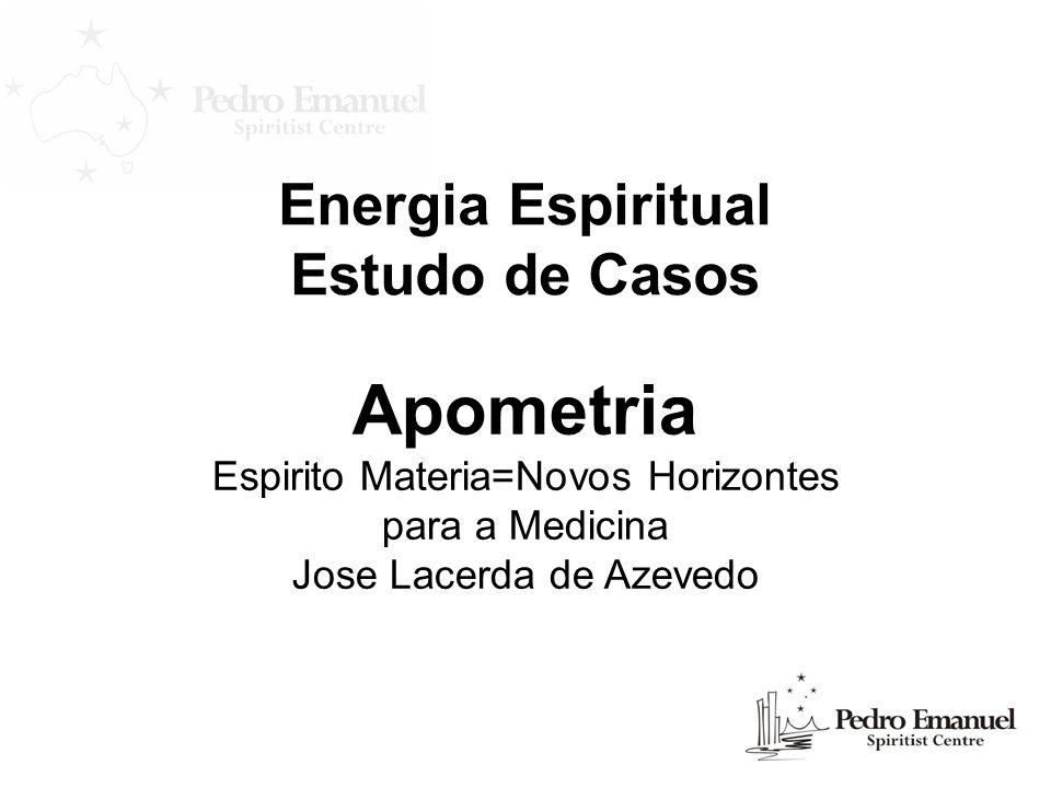Energia Espiritual Estudo de Casos Apometria Espirito Materia=Novos Horizontes para a Medicina Jose Lacerda de Azevedo
