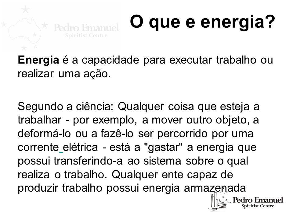 O que e energia? Energia é a capacidade para executar trabalho ou realizar uma ação. Segundo a ciência: Qualquer coisa que esteja a trabalhar - por ex