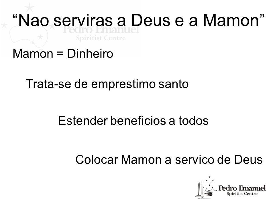 Nao serviras a Deus e a Mamon Mamon = Dinheiro Trata-se de emprestimo santo Estender beneficios a todos Colocar Mamon a servico de Deus