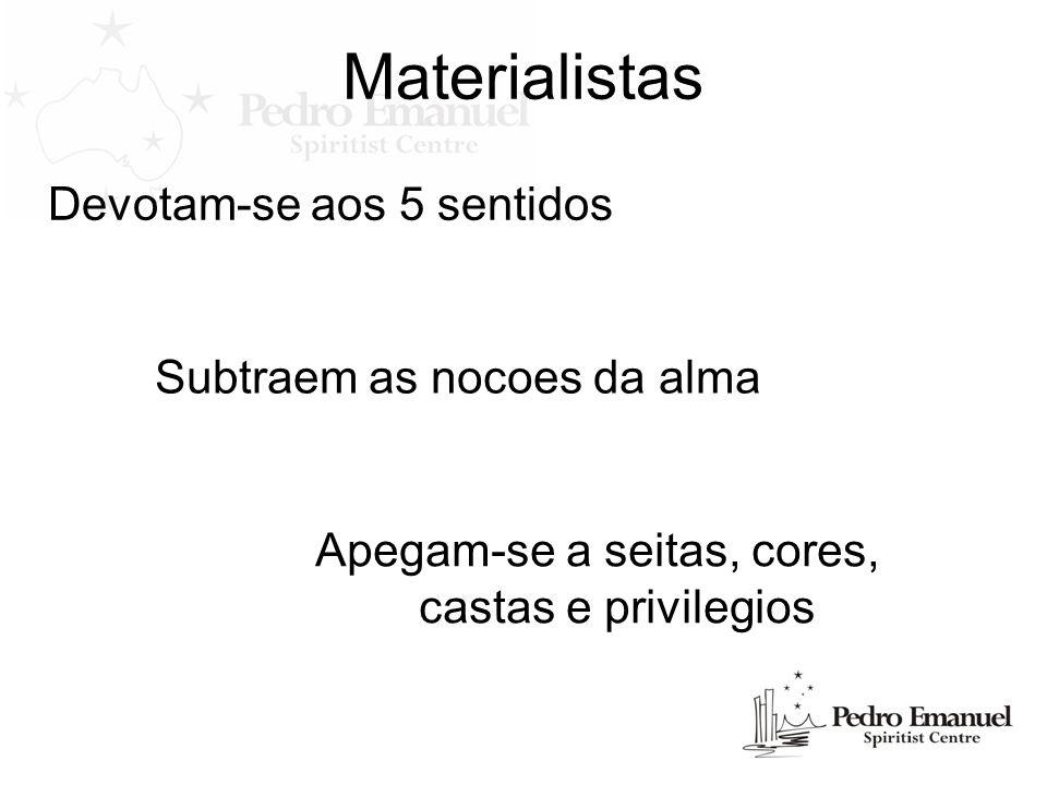 Materialistas Devotam-se aos 5 sentidos Subtraem as nocoes da alma Apegam-se a seitas, cores, castas e privilegios