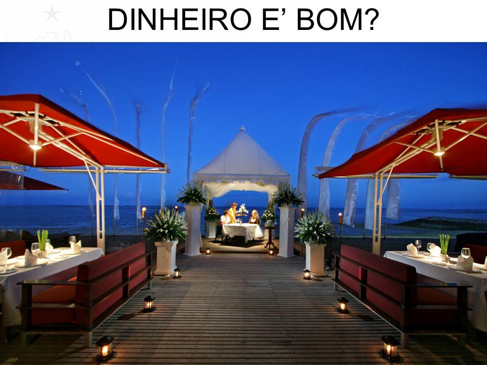 DINHEIRO E BOM?