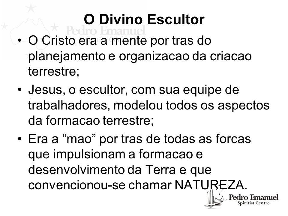 O Divino Escultor O Cristo era a mente por tras do planejamento e organizacao da criacao terrestre; Jesus, o escultor, com sua equipe de trabalhadores