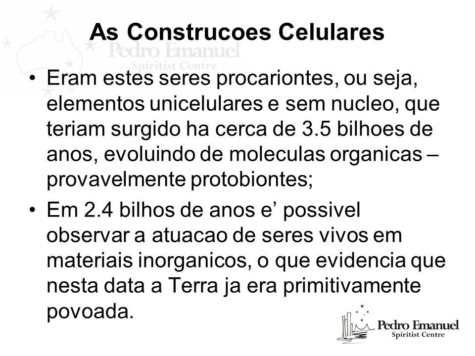 As Construcoes Celulares Eram estes seres procariontes, ou seja, elementos unicelulares e sem nucleo, que teriam surgido ha cerca de 3.5 bilhoes de an