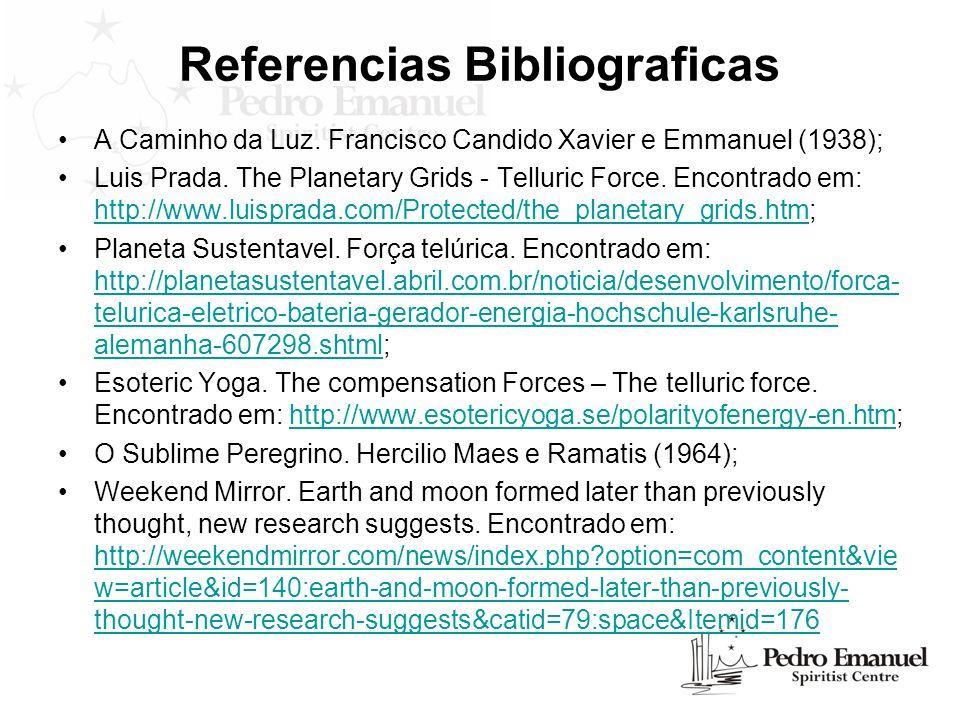 Referencias Bibliograficas A Caminho da Luz. Francisco Candido Xavier e Emmanuel (1938); Luis Prada. The Planetary Grids - Telluric Force. Encontrado