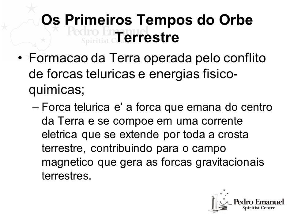 Os Primeiros Tempos do Orbe Terrestre Formacao da Terra operada pelo conflito de forcas teluricas e energias fisico- quimicas; –Forca telurica e a for