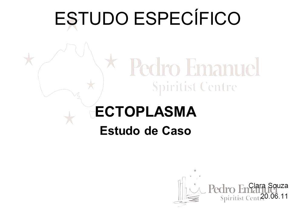 ECTOPLASMA Estudo de Caso Clara Souza 20.06.11 ESTUDO ESPECÍFICO
