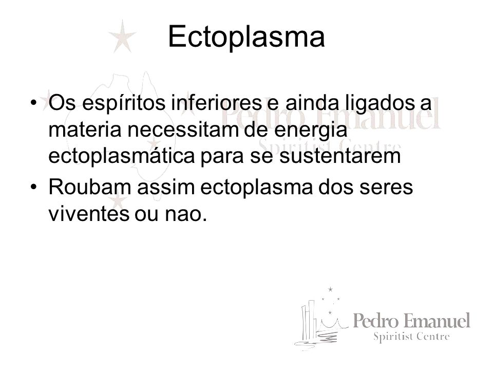 Os espíritos inferiores e ainda ligados a materia necessitam de energia ectoplasmática para se sustentarem Roubam assim ectoplasma dos seres viventes