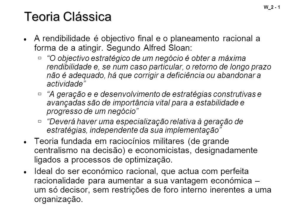 W_2 - 1 Teoria Clássica A rendibilidade é objectivo final e o planeamento racional a forma de a atingir. Segundo Alfred Sloan: O objectivo estratégico