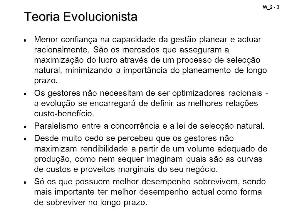 W_2 - 3 Teoria Evolucionista Menor confiança na capacidade da gestão planear e actuar racionalmente. São os mercados que asseguram a maximização do lu