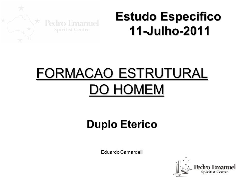 Estudo Especifico 11-Julho-2011 FORMACAO ESTRUTURAL DO HOMEM Duplo Eterico Eduardo Camardelli