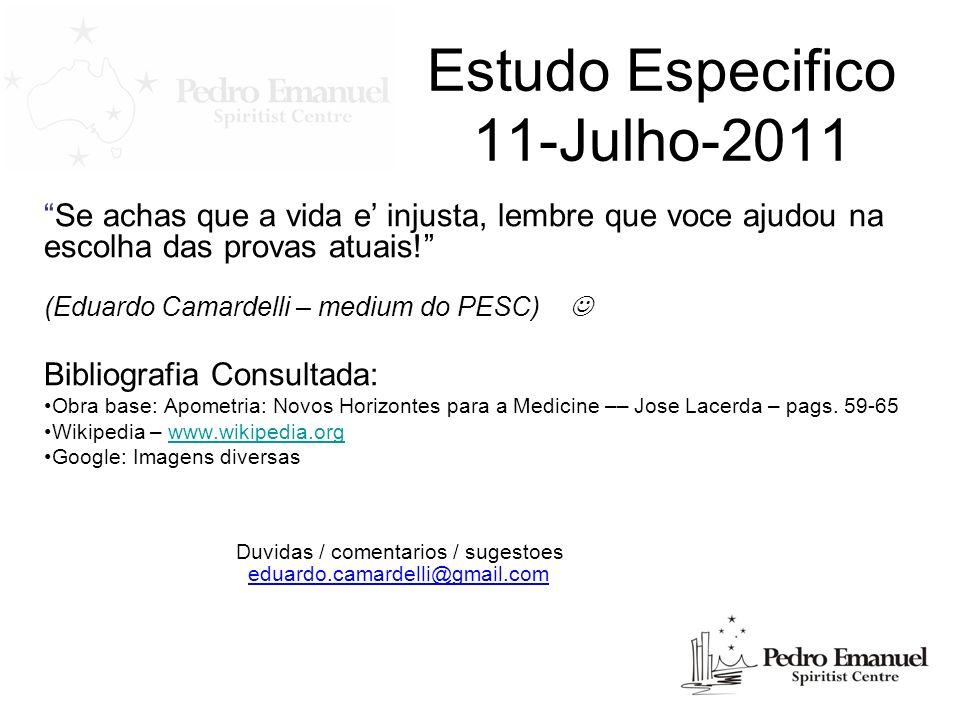 Estudo Especifico 11-Julho-2011 Se achas que a vida e injusta, lembre que voce ajudou na escolha das provas atuais! (Eduardo Camardelli – medium do PE