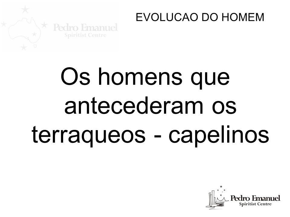 EVOLUCAO DO HOMEM Os homens que antecederam os terraqueos - capelinos