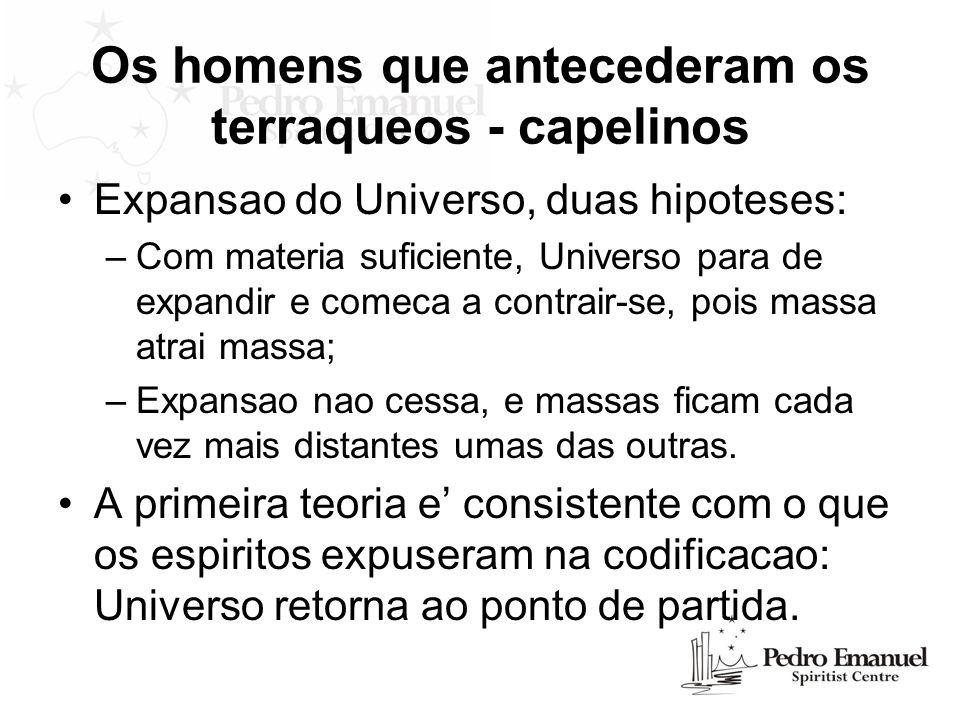 Os homens que antecederam os terraqueos - capelinos Expansao do Universo, duas hipoteses: –Com materia suficiente, Universo para de expandir e comeca
