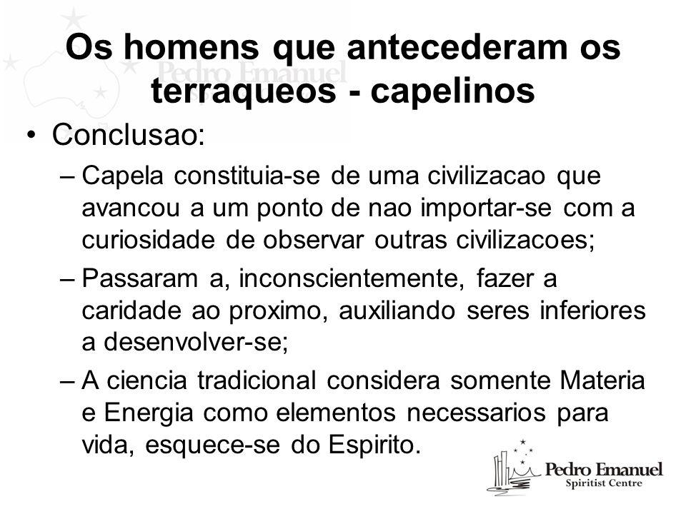 Os homens que antecederam os terraqueos - capelinos Conclusao: –Capela constituia-se de uma civilizacao que avancou a um ponto de nao importar-se com