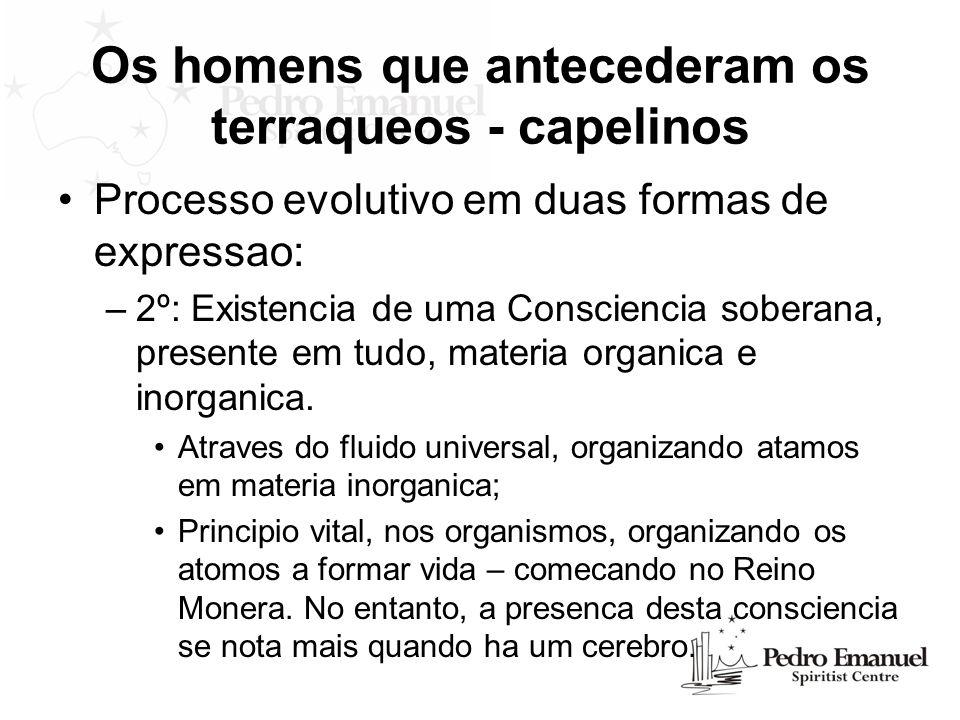 Os homens que antecederam os terraqueos - capelinos Processo evolutivo em duas formas de expressao: –2º: Existencia de uma Consciencia soberana, prese