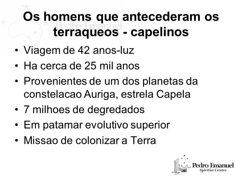 Os homens que antecederam os terraqueos - capelinos Viagem de 42 anos-luz Ha cerca de 25 mil anos Provenientes de um dos planetas da constelacao Aurig