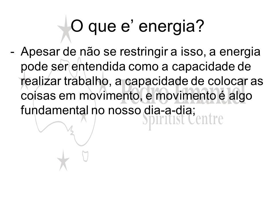 O que e energia? -Apesar de não se restringir a isso, a energia pode ser entendida como a capacidade de realizar trabalho, a capacidade de colocar as