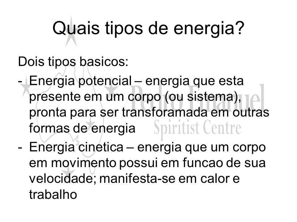 Quais tipos de energia? Dois tipos basicos: -Energia potencial – energia que esta presente em um corpo (ou sistema), pronta para ser transforamada em